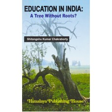 Education In India: A Tree Without Roots? - Second Edition