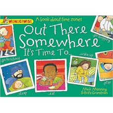 Out There Somewhere It's Time To: A book about time zones (Wonderwise)