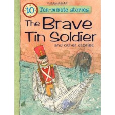 Ten-minute Stories The Brave Tin Soldier and other stories (10 Minute Children's Stories)