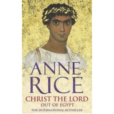 Christ The Lord: Out of Egypt (Christ The Lord #1)