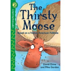 The Thirsty Moose: Based on a Native American Folktale (Lightning Readers: Level 2 (Paperback))
