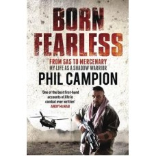 Born Fearless: From Kids' Home to SAS to Pirate Hunter - My Life as a Shadow Warrior. Phil Campion