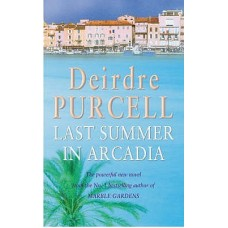 Last Summer in Arcadia: A passionate novel about love, friendship and betrayal