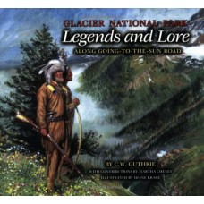 Glacier National Park Legends And Lore: Along Going To The Sun Road