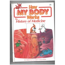 How My Body Works : The History of Medicine